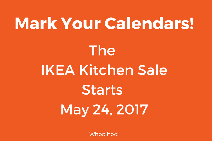 The Ikea Kitchen Sale Begins 5/24/17. Is Your Kitchen Design Ready?